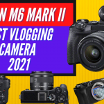 Canon M6 Mark ii is it still Canon's best Vlogging camera in 2021